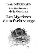 Louis Boussenard: Les Robinsons de la Guyane 3 – Les Mystères de la forêt vierge