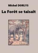 Michel Dorlys: La Forêt se taisait
