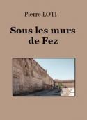Pierre Loti: Sous les murs de Fez