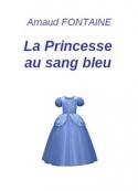 Arnaud Fontaine: La Princesse au sang bleu