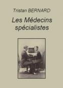 Tristan Bernard: Les Médecins spécialistes