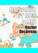 Rachel Decarreau: Rosario et ses amis