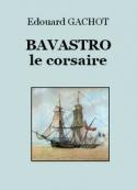 Edouard Gachot: Bavastro le corsaire
