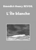 Bénédict-henry Révoil: L'Île blanche
