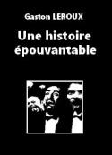 Gaston Leroux: Une histoire épouvantable