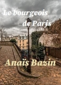 Anaïs Bazin: Le bourgeois de Paris