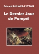 Edward Bulwer lytton: Le Dernier Jour de Pompéi