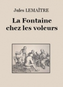 Jules Lemaître: La Fontaine chez les voleurs