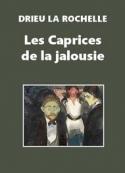 Pierre Drieu La Rochelle: Les Caprices de la jalousies