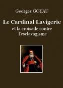 Georges Goyau: Le Cardinal Lavigerie et la croisade contre l'esclavagisme