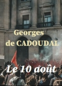 Georges De cadoudal: Le 10 août