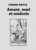 Arthur Conan Doyle: Amant, mari et médecin