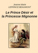 Jeanne-Marie Leprince de Beaumont: Le Prince Désir et la Princesse Mignonne