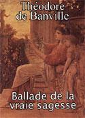 Théodore de Banville: Ballade de la vraie sagesse