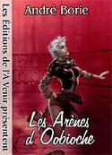 André Borie: Les Arenes d'Oobioche