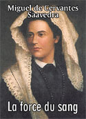 Miguel de Cervantes Saavedra: La force du sang