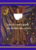 Pierre Corneille: Que la Vérité parle au dedans du coeur