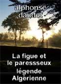 alphonse daudet: La figue et le paresseux-légende Algérienne