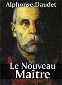 Alphonse Daudet: Le Nouveau Maître