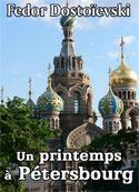 Fedor Dostoïevski: Un printemps à Pétersbourg