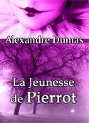 Alexandre Dumas: La Jeunesse de Pierrot