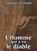 Gaston Leroux: L'Homme qui a vu le diable