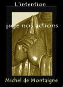 Montaigne: L'intention juge nos actions