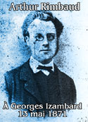 arthur rimbaud: À Georges Izambard,13 mai 1871