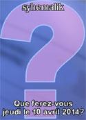syhemalik: Que ferez-vous jeudi le 10 avril 2014?